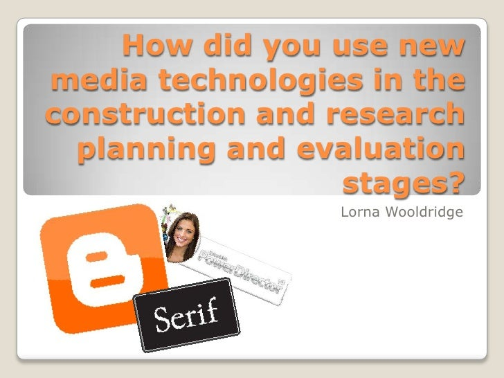 How did you use new media technologies in the construction and research planning and evaluation stages? Lorna Wooldridge