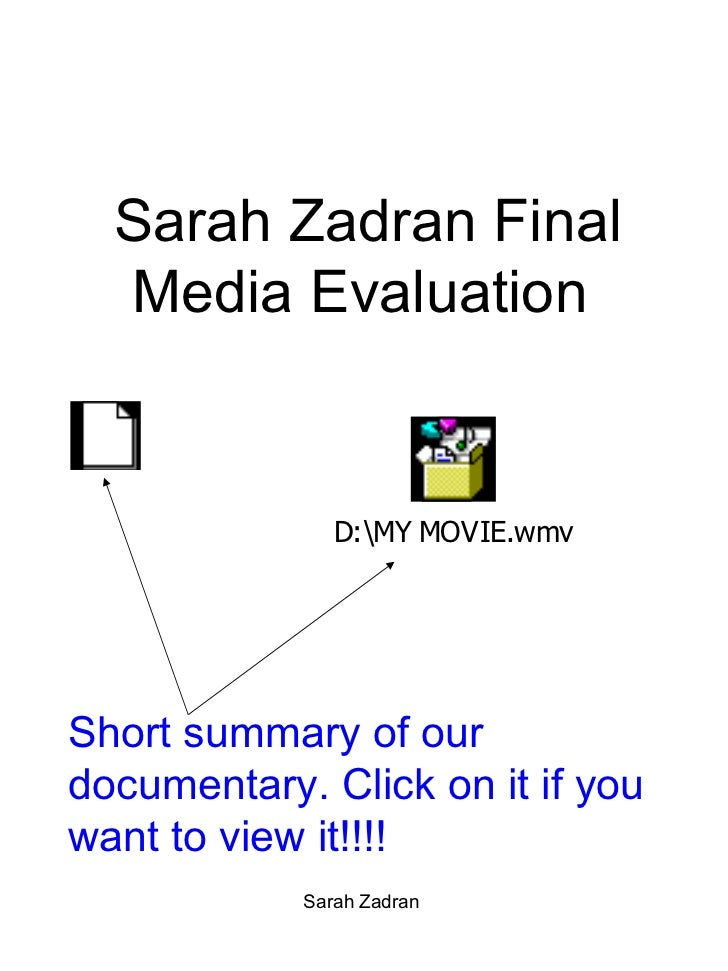 Sarah Zadran Final Media Evaluation  Sarah Zadran  Short summary of our documentary. Click on it if you want to view it!!!!