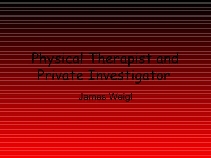 Physical Therapist and Private Investigator   James Weigl