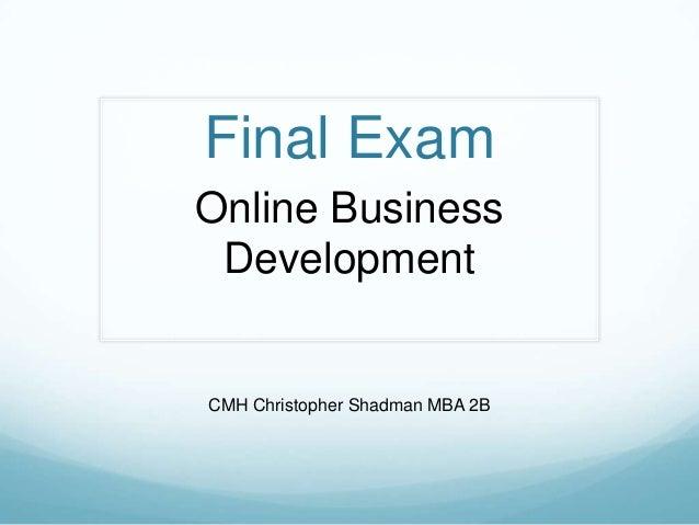 Final ExamOnline Business DevelopmentCMH Christopher Shadman MBA 2B