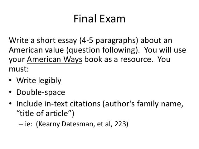 Final Exam Write a short essay (4-5 paragraphs) about an American value (question following). You will use your American W...