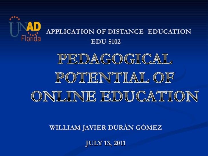 APPLICATION OF DISTANCE   EDUCATION EDU 5102 WILLIAM JAVIER DURÁN GÓMEZ JULY 13, 2011