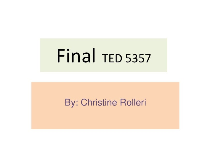 Final TED 5357 By: Christine Rolleri
