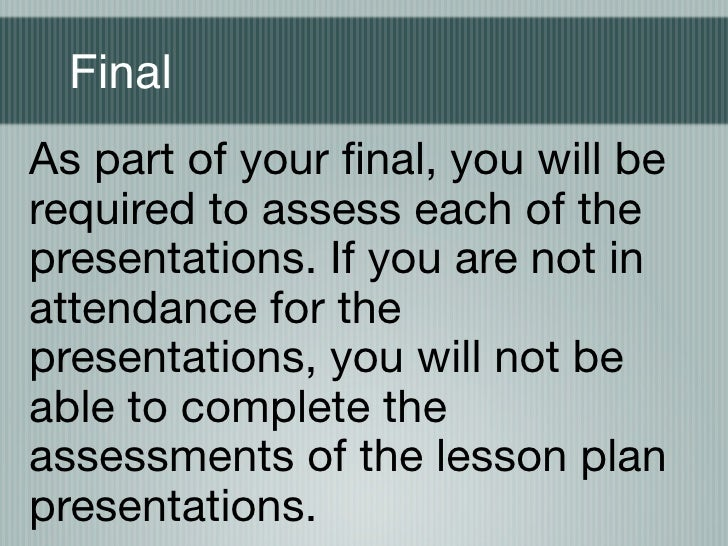 FinalAs part of your final, you will berequired to assess each of thepresentations. If you are not inattendance for thepres...