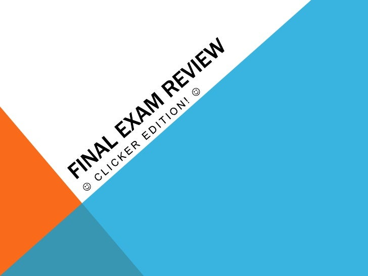 Final Exam Review<br /> Clicker Edition! <br />
