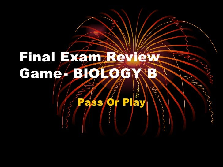 Final Exam Review Game - BIOLOGY B Pass Or Play