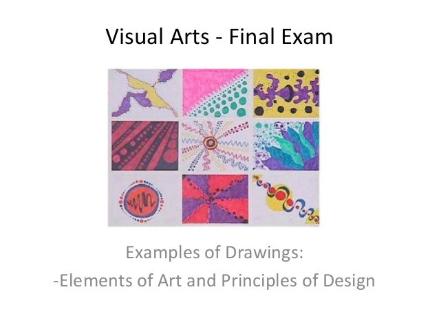 Visual Arts - Final Exam  Examples of Drawings: -Elements of Art and Principles of Design