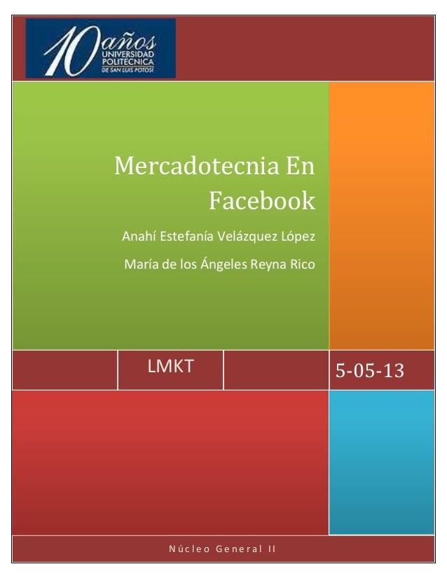 N ú c l e o G e n e r a l I I5-05-13LMKTMercadotecnia EnFacebookAnahí Estefanía Velázquez LópezMaría de los Ángeles Reyna ...
