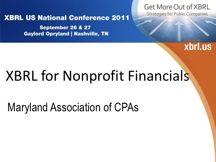 <ul><li>XBRL for Nonprofit Financials </li></ul>Maryland Association of CPAs