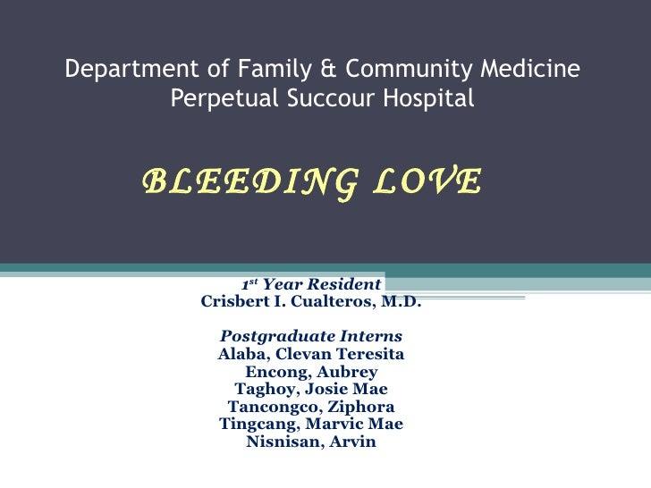 Department of Family & Community Medicine         Perpetual Succour Hospital         BLEEDING LOVE          FAMILY CASE PR...