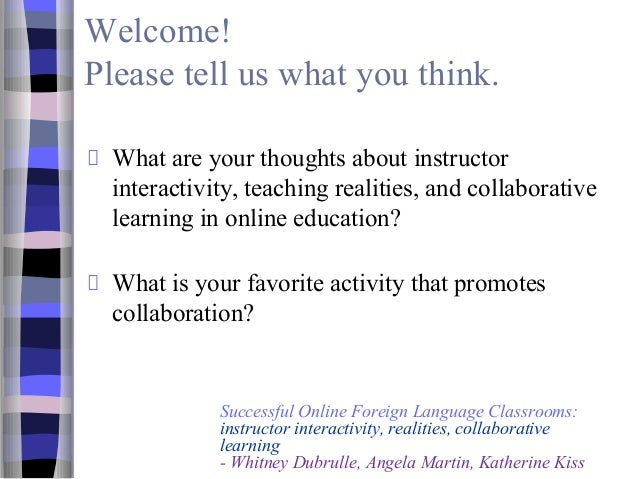 Welcome! Please tell us what you think. What are your thoughts about instructor interactivity, teaching realities, and col...