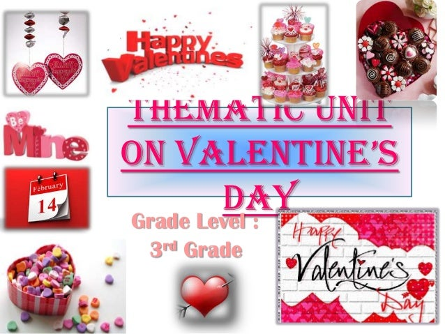 Thematic Unit on Valentine's Day Grade Level : 3rd Grade