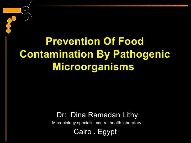 Prevention Of FoodContamination By Pathogenic     Microorganisms       Dr: Dina Ramadan Lithy     Microbiology specialist ...