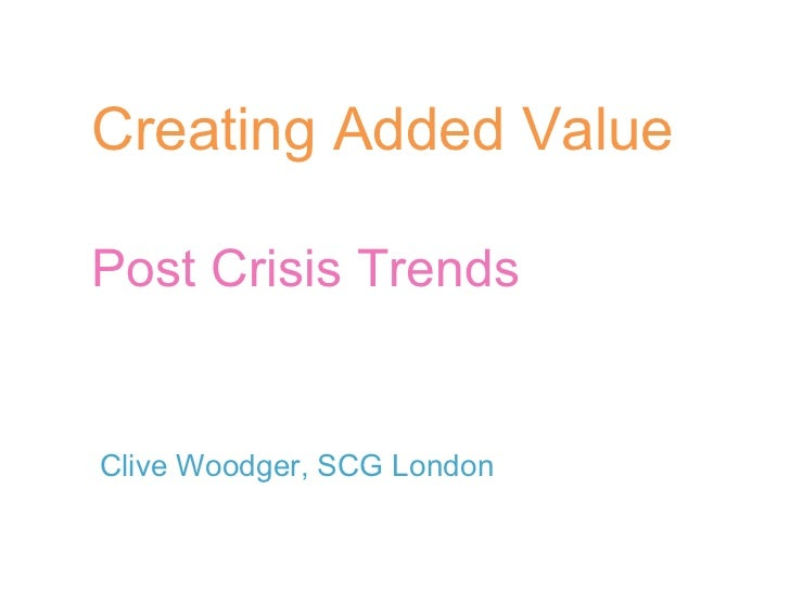 Creating Added Value: Post Crisis Trends