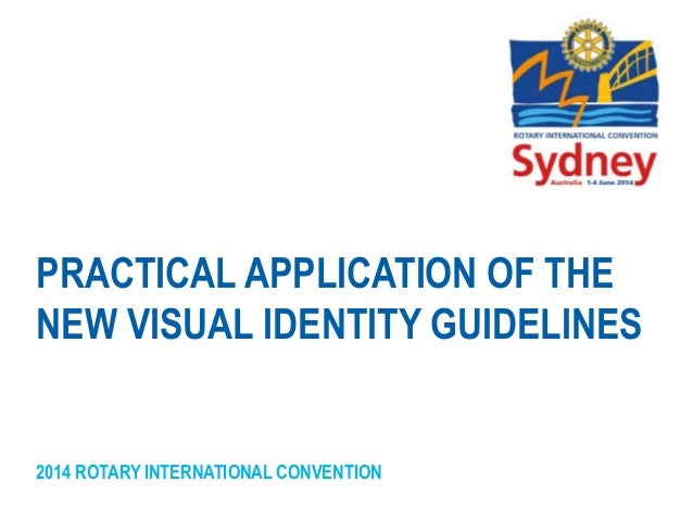 2014 ROTARY INTERNATIONAL CONVENTION PRACTICAL APPLICATION OF THE NEW VISUAL IDENTITY GUIDELINES