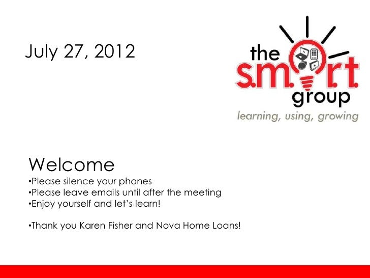 July 27, 2012Welcome•Please silence your phones•Please leave emails until after the meeting•Enjoy yourself and let's learn...