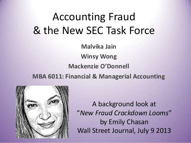 Accounting Fraud & the New SEC Task Force Malvika Jain Winsy Wong Mackenzie O'Donnell MBA 6011: Financial & Managerial Acc...