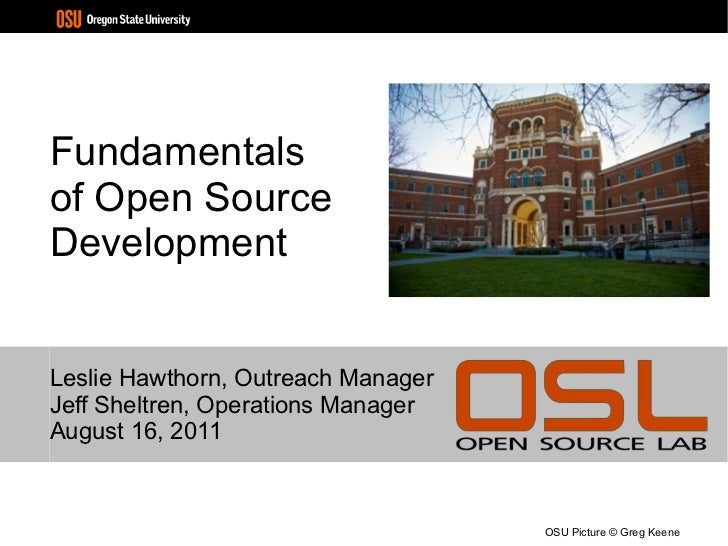 Fundamentals of Open Source Development Leslie Hawthorn, Outreach Manager Jeff Sheltren, Operations Manager August 16, 201...