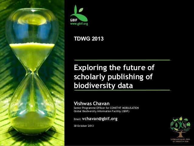 TDWG 2013  Exploring the future of scholarly publishing of biodiversity data Vishwas Chavan Senior Programme Officer for C...