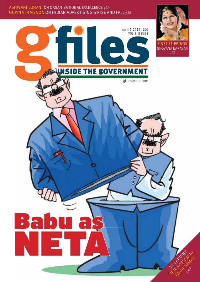 April 5, 2014 ` VOL. 8, ISSUE 1 gfilesindia.com ASHWANI LOHANI ON ORGANISATIONAL EXCELLENCE p26 GOPINATH MENON ON INDIAN A...