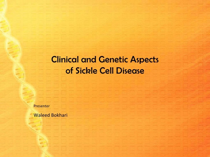 Clinical and Genetic Aspects of Sickle Cell Disease<br />Presenter<br />Waleed Bokhari<br />
