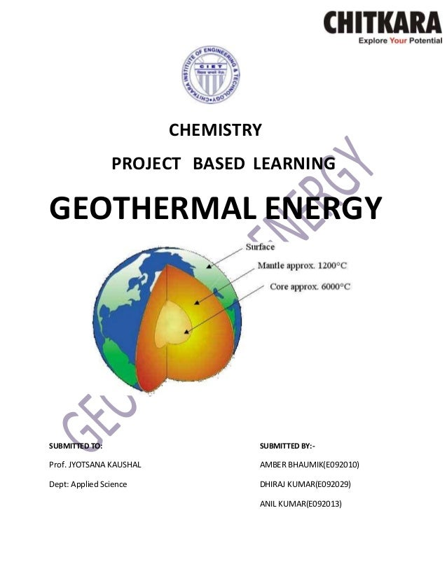CHEMISTRY PROJECT BASED LEARNING  GEOTHERMAL ENERGY  SUBMITTED TO:  SUBMITTED BY:-  Prof. JYOTSANA KAUSHAL  AMBER BHAUMIK(...
