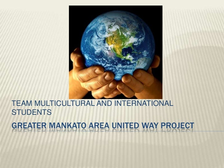 GREATER MANKATO AREA UNITED WAY PROJECT<br />TEAM MULTICULTURAL AND INTERNATIONAL STUDENTS<br />