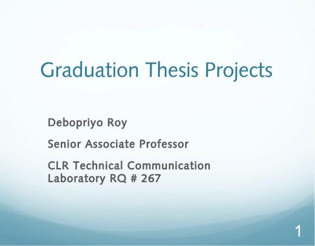 Graduation Thesis ProjectsDebopriyo RoySenior Associate ProfessorCLR Technical CommunicationLaboratory RQ # 267           ...