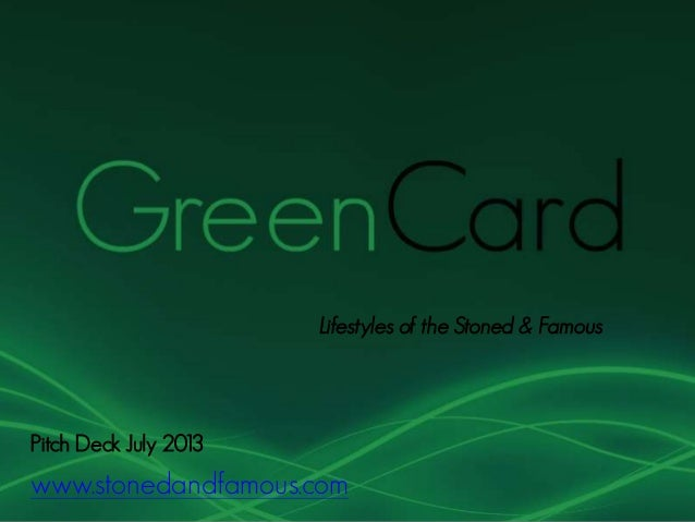 Pitch Deck July 2013 www.stonedandfamous.com Lifestyles of the Stoned & Famous