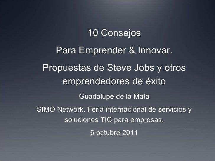 10 Consejos Para Emprender & Innovar. Propuestas de Steve Jobs y otros emprendedores de éxito Guadalupe de la Mata SIMO Ne...