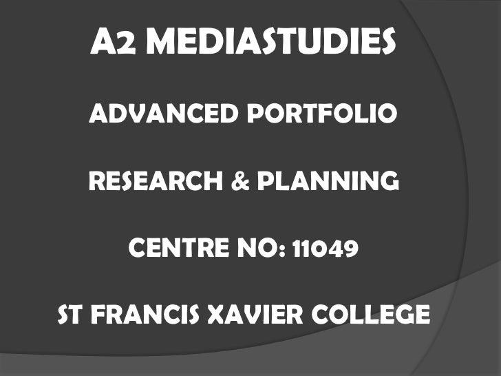 A2 MEDIASTUDIESADVANCED PORTFOLIORESEARCH & PLANNINGCENTRE NO: 11049ST FRANCIS XAVIER COLLEGE<br />