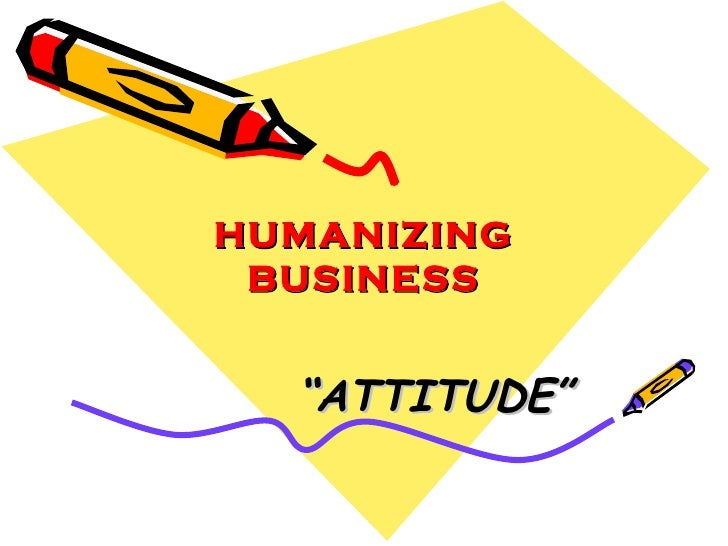 Attitude in Business and Humanizing Business