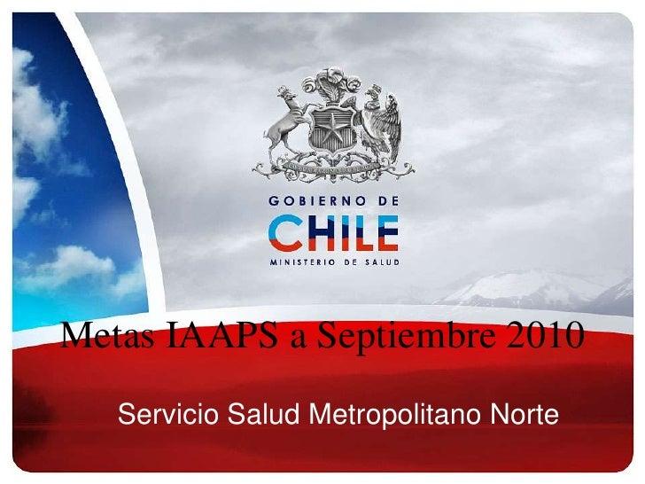 Metas IAAPS a Septiembre 2010<br />Servicio Salud Metropolitano Norte<br />