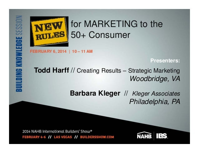 for MARKETING to the 50+ Consumer FEBRUARY 6, 2014   10 – 11 AM  Presenters:  Todd Harff // Creating Results – Strategic M...