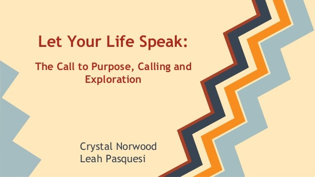 Crystal Norwood Leah Pasquesi Let Your Life Speak: The Call to Purpose, Calling and Exploration
