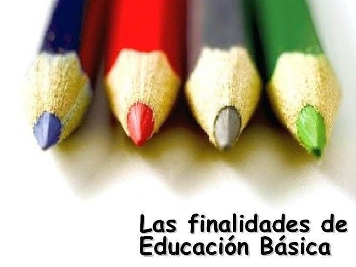 Las finalidades de Educación Básica