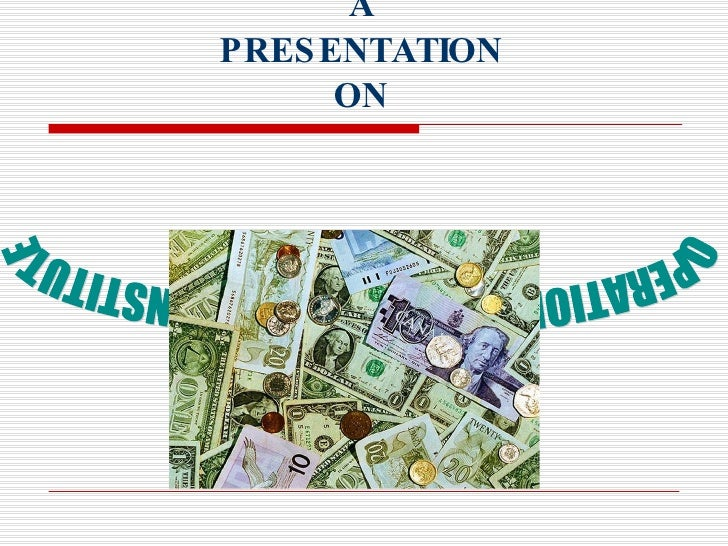 A PRESENTATION ON OPERATIONS OF  A FINANCIAL  INSTITUTE