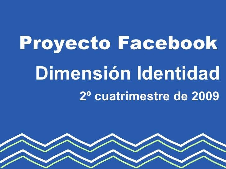 2º cuatrimestre de 2009 Proyecto Facebook Dimensión Identidad