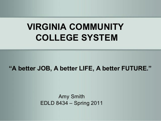 "VIRGINIA COMMUNITY       COLLEGE SYSTEM""A better JOB, A better LIFE, A better FUTURE.""                Amy Smith          E..."