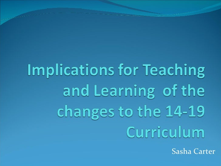 Implications for teaching and learning - Sasha Carter