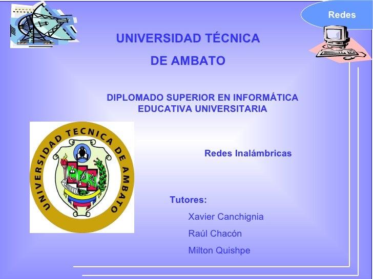 Redes UNIVERSIDAD TÉCNICA DE AMBATO <ul><li>Tutores: </li></ul><ul><ul><li>Xavier Canchignia </li></ul></ul><ul><ul><li>Ra...