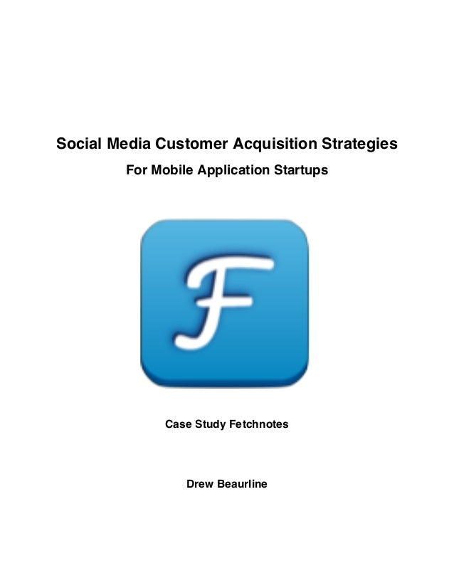 Social Media Customer Acquisition Strategies        For Mobile Application Startups              Case Study Fetchnotes    ...