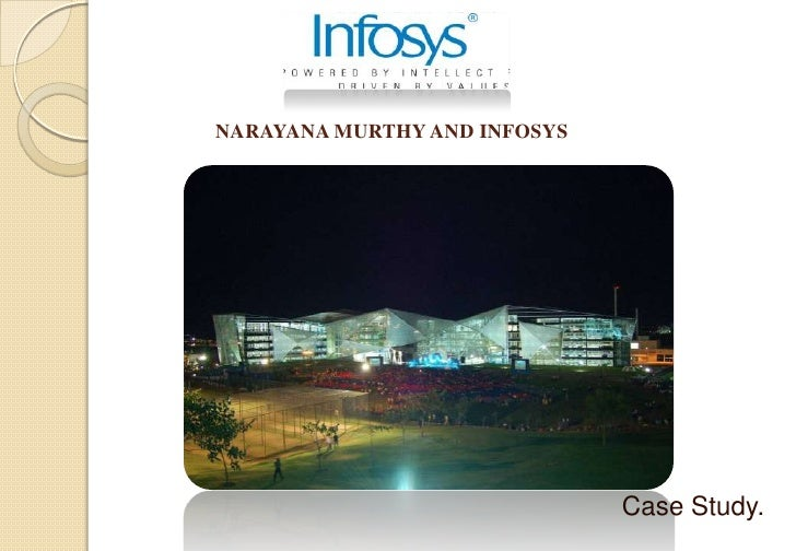 NARAYANA MURTHY AND INFOSYS<br />Case Study.<br />
