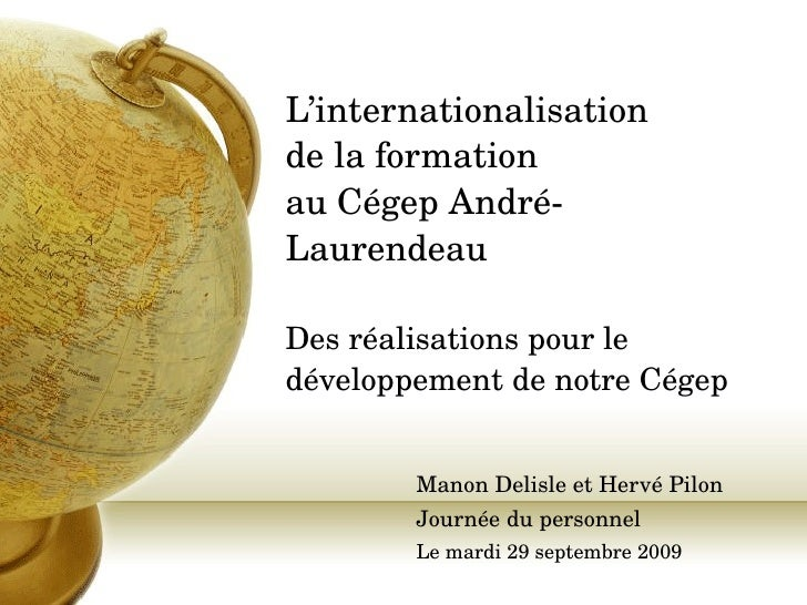 L'internationalisation de la formation au Cégep André-Laurendeau Des réalisations pour le développement de notre Cégep  Ma...