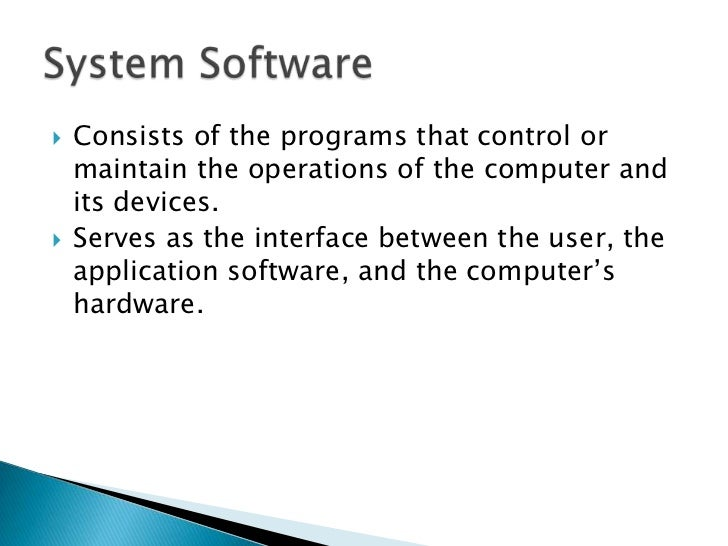Consists of the programs that control or maintain the operations of the computer and its devices. <br />Serves as the inte...