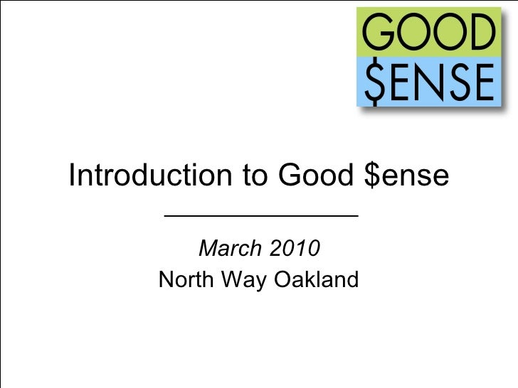 Introduction to Good $ense March 2010 North Way Oakland