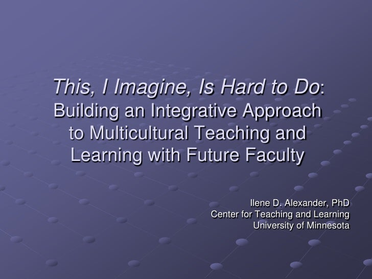 This, I Imagine, Is Hard to Do: Building an Integrative Approach to Multicultural Teaching and Learning with Future Facult...