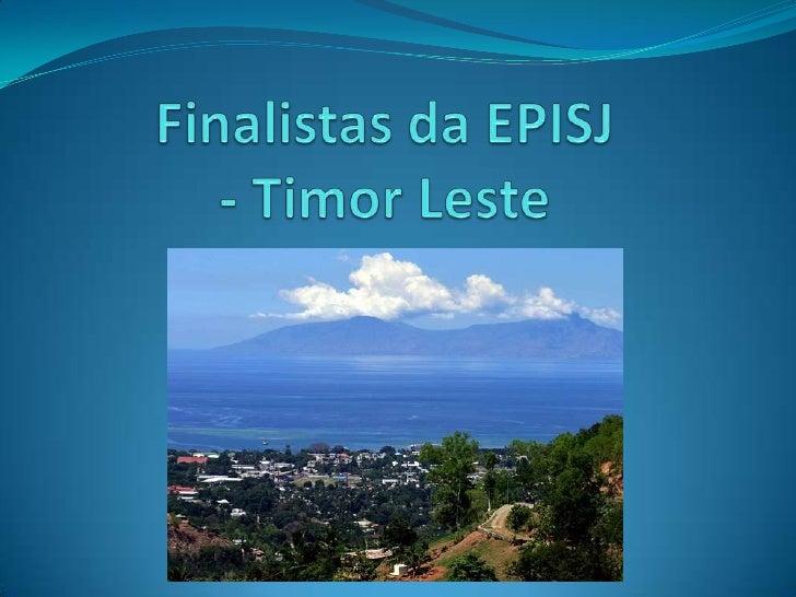 Finalistas episj   timor leste