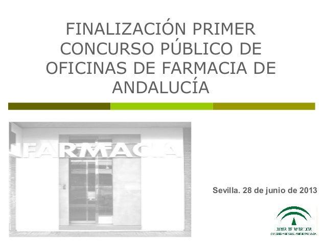 FINALIZACIÓN PRIMER CONCURSO PÚBLICO DE OFICINAS DE FARMACIA DE ANDALUCÍA Sevilla. 28 de junio de 2013