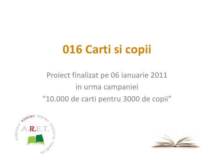 """016 Carti si copii<br />Proiect finalizat pe 06 ianuarie 2011<br />in urma campaniei<br />""""10.000 de carti pentru 3000 de ..."""